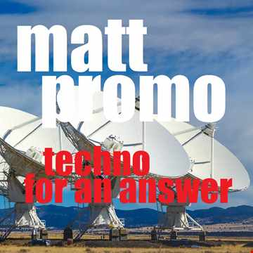 MATT PROMO   Techno For An Answer (16.04.2006)