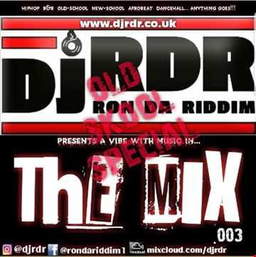 Dj RDR aka Ron da Riddim - The Mix 003 OLD SKOOL SPECIAL   djrdr.co.uk   IG @djRDR   FB @rondariddim1  