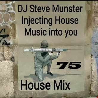House Mix 75  (Injecting House Music into you)