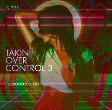 2020 Dj Roy Takin Over Control 3