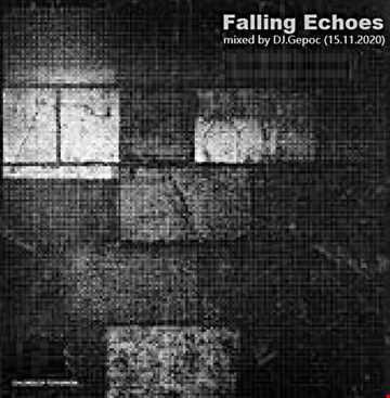 Falling Echoes   mixed by DJ.Gepoc (15.11.2020)