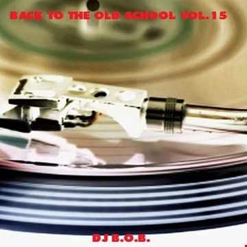 BACK TO THE OLD SCHOOL VOL.15 DJ B.O.B.