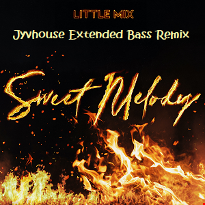Little Mix   Sweet Melody (Jyvhouse Extended Bass Remix)