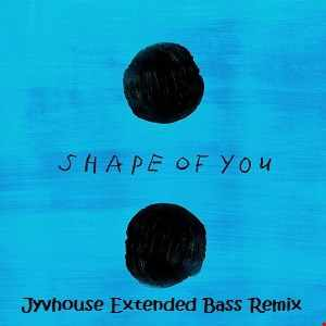Ed Sheeran   Shape Of You (Jyvhouse Extended Bass Remix)