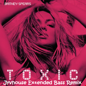 Britney Spears   Toxic (Jyvhouse Extended Bass Remix)