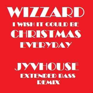 Wizzard   I Wish It Could Be Christmas Everyday (Jyvhouse Extended Bass Remix)