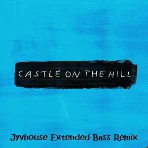 Ed Sheeran   Castle On The Hill (Jyvhouse Extended Bass Remix)