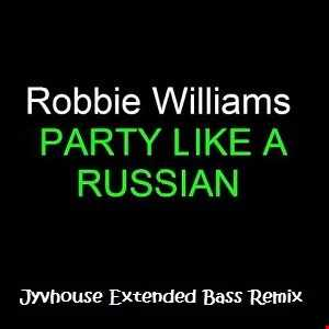 Robbie Williams   Party Like A Russian (Jyvhouse Extended Bass Remix)