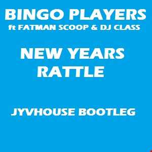 Bingo Players v Fatman Scoop & DJ Class   New Years Rattle (Jyvhouse Bootleg)