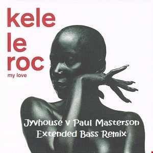 Kele Le Roc   My Love (Jyvhouse v Paul Masterson Extended Bass Remix)