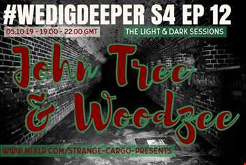 #WEDIGDEEPER S4 EP 12 With WOODZEE AND JOHN TREE in The Light & Dark Sessions from 05.10.19 - 45 mins a piece B2B, rinse & repeat