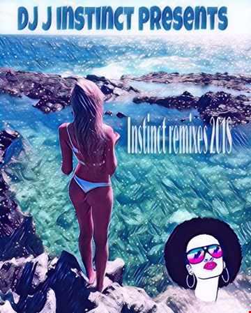 DJ J INSTINCT PRESENTS INSTINCT REMIXES JUNE 2018