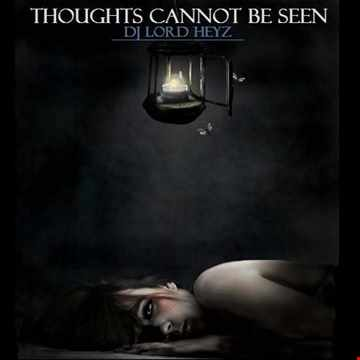 Thoughts Cannot Be Seen - DJ Lord Heyz