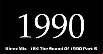 Kleez Mix   184 The Sound Of 1990 Part 5