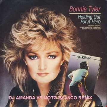 BONNIE TYLER   I NEED A HERO 2020 (DJ AMANDA VS MOTO BLANCO REMIX)
