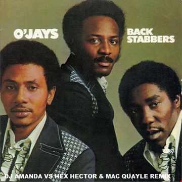THE O'JAYS   BACK STABBERS (DJ AMANDA VS HEX HECTOR & MAC QUAYLE REMIX)