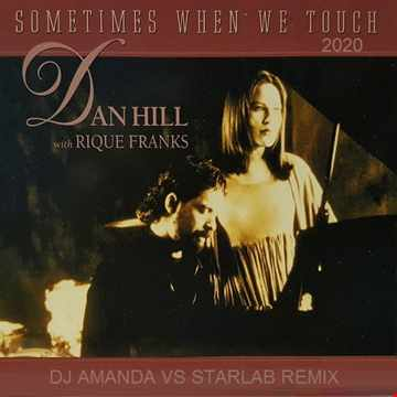 DAN HILL with RIQUE FRANKS   SOMETIMES WHEN WE TOUCH 2020 (DJ AMANDA VS STARLAB REMIX)