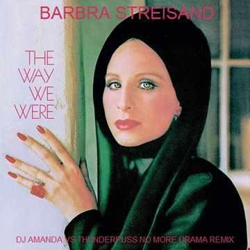 BARBRA STREISAND   THE WAY WE WERE (DJ AMANDA VS THUNDERPUSS NO MORE DRAMA MASHUPS REMIX)