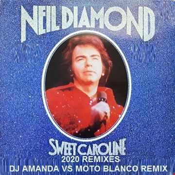 NEIL DIAMOND   SWEET CAROLINE 2020 (DJ AMANDA VS MOTO BLANCO REMIX)