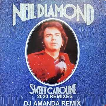 NEIL DIAMOND   SWEET CAROLINE 2020 (DJ AMANDA REMIX)