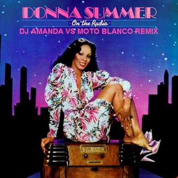 DONNA SUMMER   ON THE RADIO 2020 (DJ AMANDA VS MOTO BLANCO REMIX)