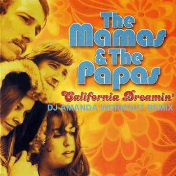 THE MAMAS & THE PAPAS   CALIFORNIA DREAMIN' 2020 ( DJ AMANDA WORKOUT REMIX)