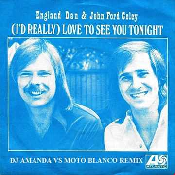 ENGLAND DAN & JOHN FORD COLEY   I'D REALLY LOVE TO SEE YOU TONIGH 2020 (DJ AMANDA VS MOTO BLANCO REMIX)