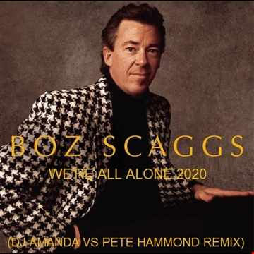 BOZ SCAGGS   WE'RE ALL ALONE 2020 (DJ AMANDA VS PETE HAMMOND REMIX)