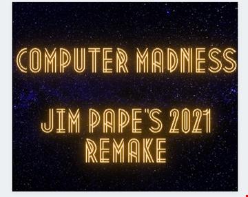 STEVE POINDEXTER - COMPUTER MADNESS - JIM PAPE'S 2021 REMAKE