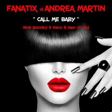 Fanatix & Andrea Martin - Call Me Baby (Bob Rasovsky & Erick B Deep Mashup Mix)