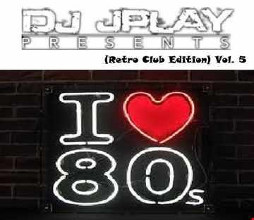 Dj JPlay Presents: I Love 80's Vol. 5 (Retro Club Edition)
