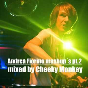 Andrea Fiorino mashup´s pt.2 mixed by Cheeky Monkey