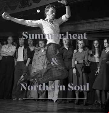 Summer Heat and Northern Soul