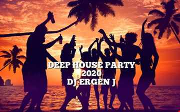 DEEP HOUSE PARTY 2020 MIXED BY DJ ERGEN J