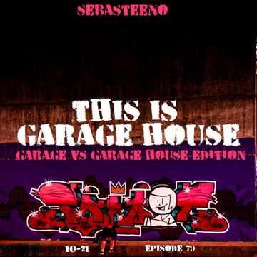 This Is GARAGE HOUSE 79   'Garage Vs Garage House Edition'   09 2021