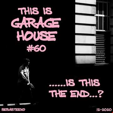 This Is GARAGE HOUSE 60    Is This The End......  12 2020