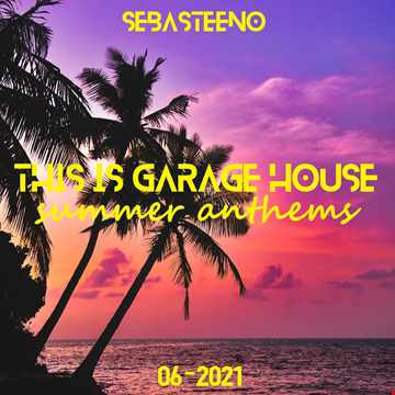 THIS IS GARAGE HOUSE 2021   THE SUMMER ANTHEMS!!!   06 2021