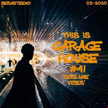 This Is GARAGE HOUSE 41   Sublime Vibes   02 2020