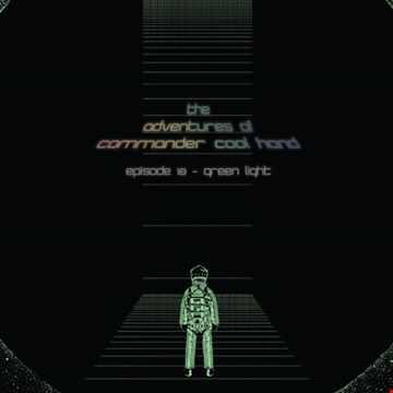Adventures of Commander Cool Hand - Episode 18 - Green Light