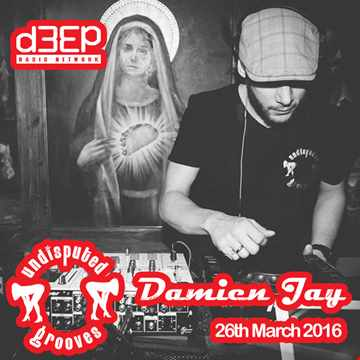 March 26th 2016 D3ep radio with Damien Jay undisputed grooves