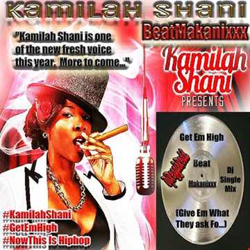 BeatMakanixxx  Kamilah Shani GetEm High give what they ask fo  djsinglemix