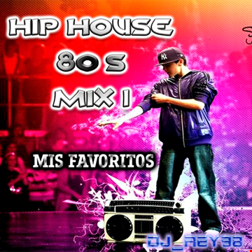 HIP HOUSE 80'S MIS FAVORITOS MIX 1-DJ_REY98