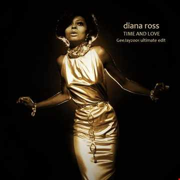 Diana Ross - Time And Love - GeeJay2001 ultimate edit