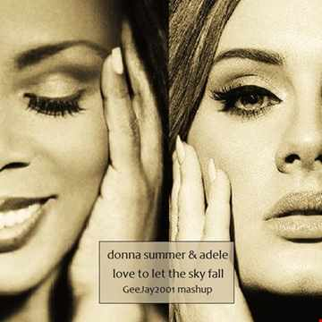 Donna Summer & Adele - Love To Let The Sky Fall - GeeJay2001 mashup