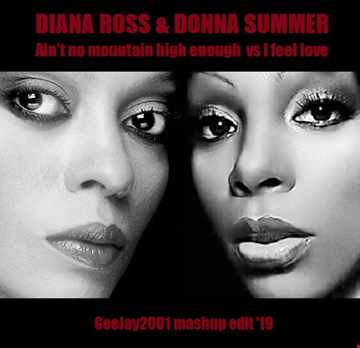Diana Ross & Donna Summer - Ain't no mountain high enough vs I feel love - GeeJay2001 mashup edit '19