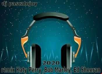 dj pascalnjoy remix Katy Perry , Bob Marley, Ed Sheeran 2020
