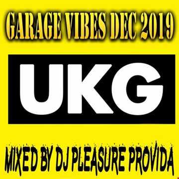 Pleasure Provida - Garage Vibes December 2019