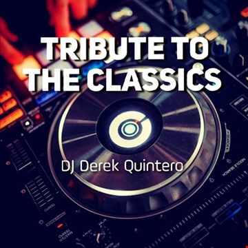 Dj Derek Quintero - Tribute To The Classics Mix 3