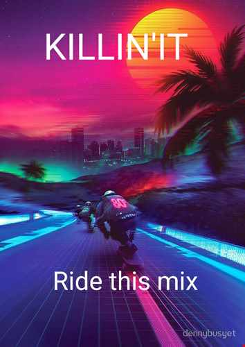 KILLIN'IT   Ride this mix