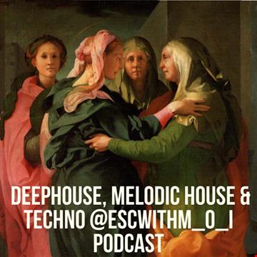 #Deephouse, #MelodicHouse & #Techno @ESCwithM_O_I #Podcast